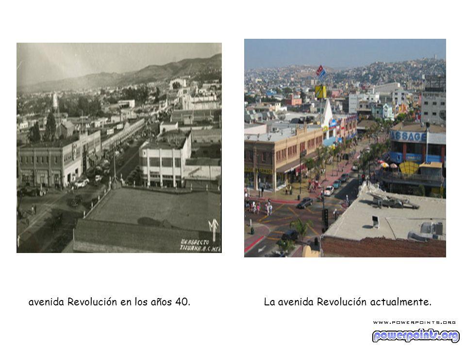 avenida Revolución en los años 40. La avenida Revolución actualmente.