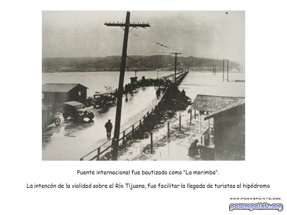 Puente internacional fue bautizado como La marimba. La intencón de la vialidad sobre el Río Tijuana, fue facilitar la llegada de turistas al hipódromo