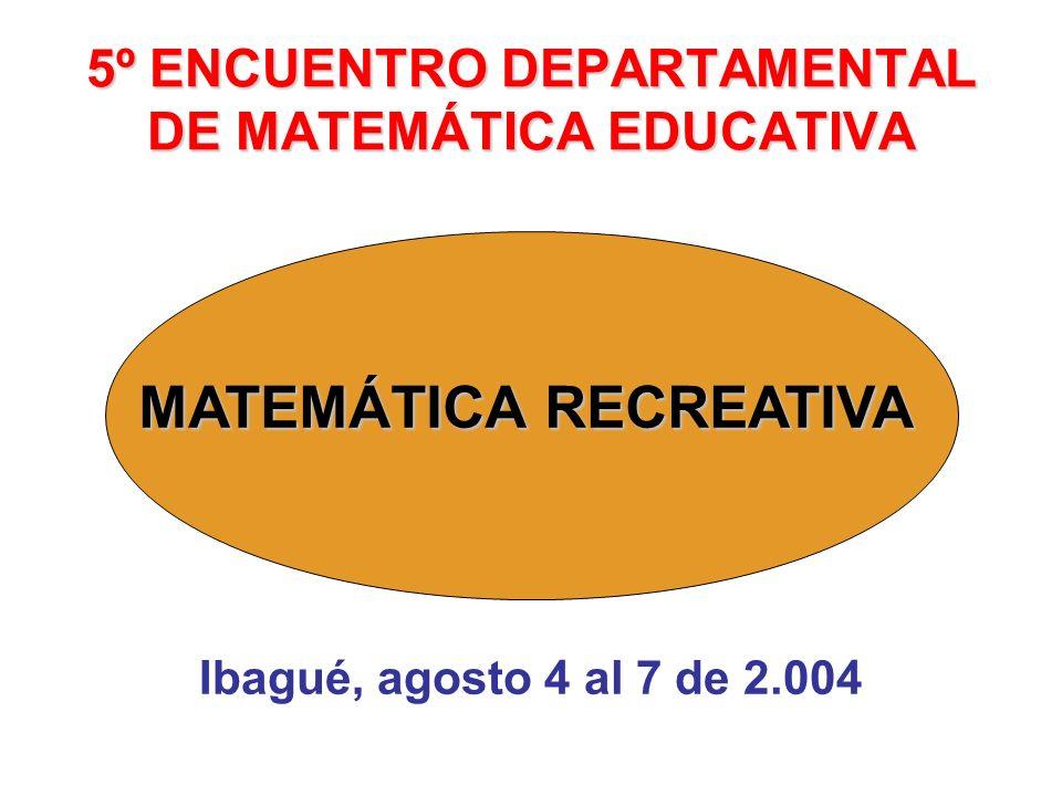 5º ENCUENTRO DEPARTAMENTAL DE MATEMÁTICA EDUCATIVA MATEMÁTICA RECREATIVA
