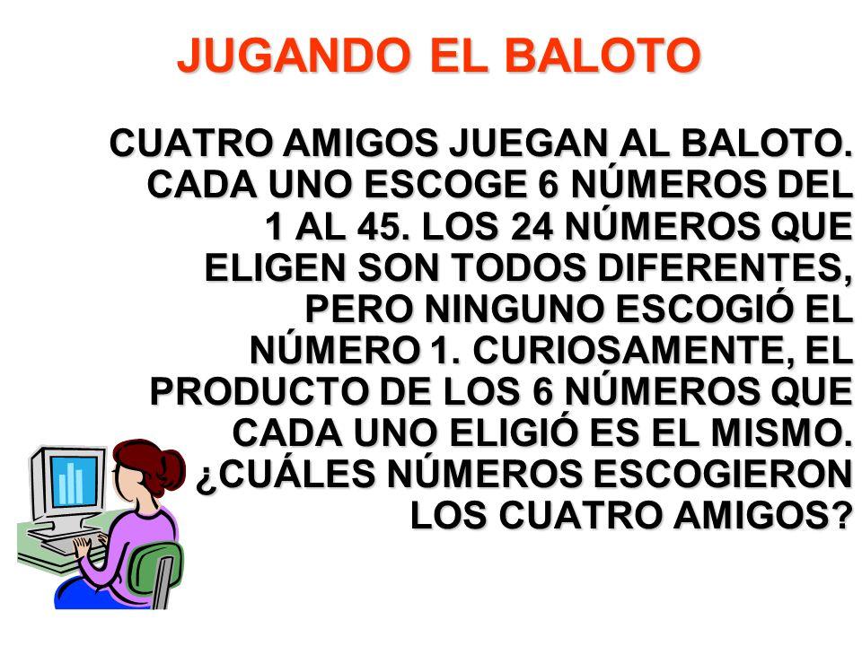 JUGANDO EL BALOTO CUATRO AMIGOS JUEGAN AL BALOTO. CADA UNO ESCOGE 6 NÚMEROS DEL 1 AL 45. LOS 24 NÚMEROS QUE ELIGEN SON TODOS DIFERENTES, PERO NINGUNO