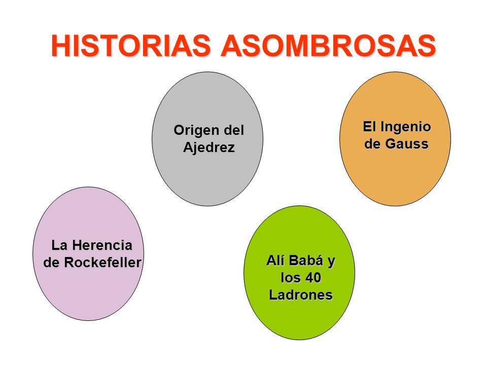 HISTORIAS ASOMBROSAS Origen del Ajedrez El Ingenio de Gauss Alí Babá y los 40 Ladrones La Herencia de Rockefeller