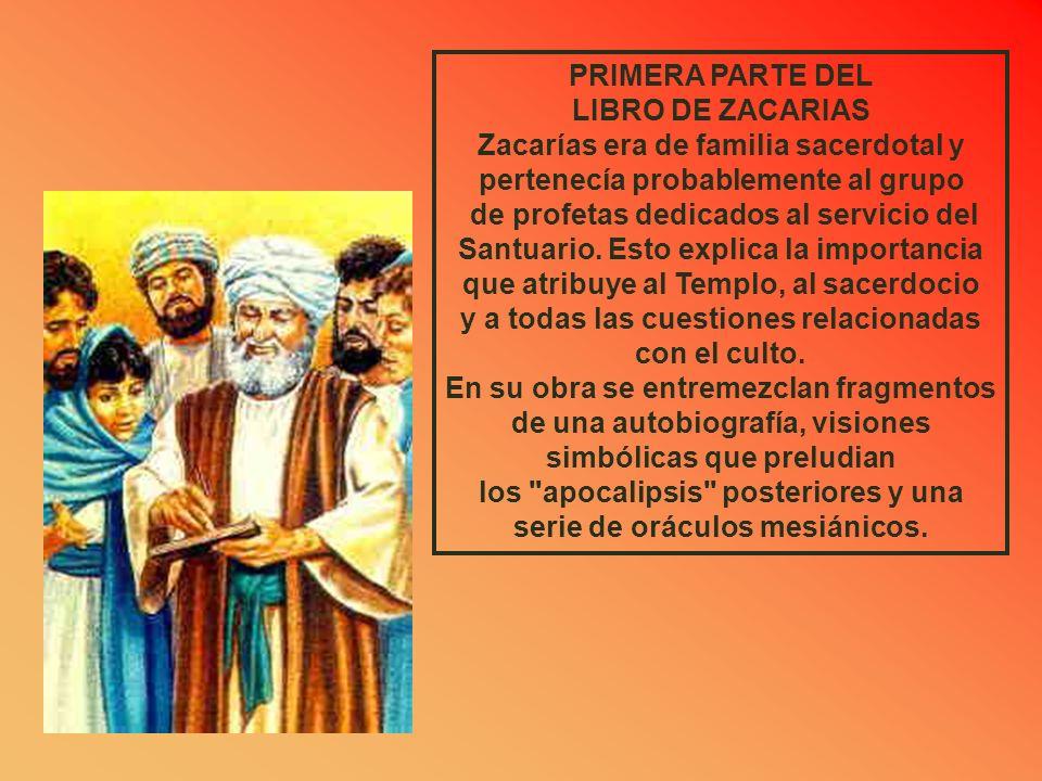 PRIMERA PARTE DEL LIBRO DE ZACARIAS Zacarías era de familia sacerdotal y pertenecía probablemente al grupo de profetas dedicados al servicio del Santuario.