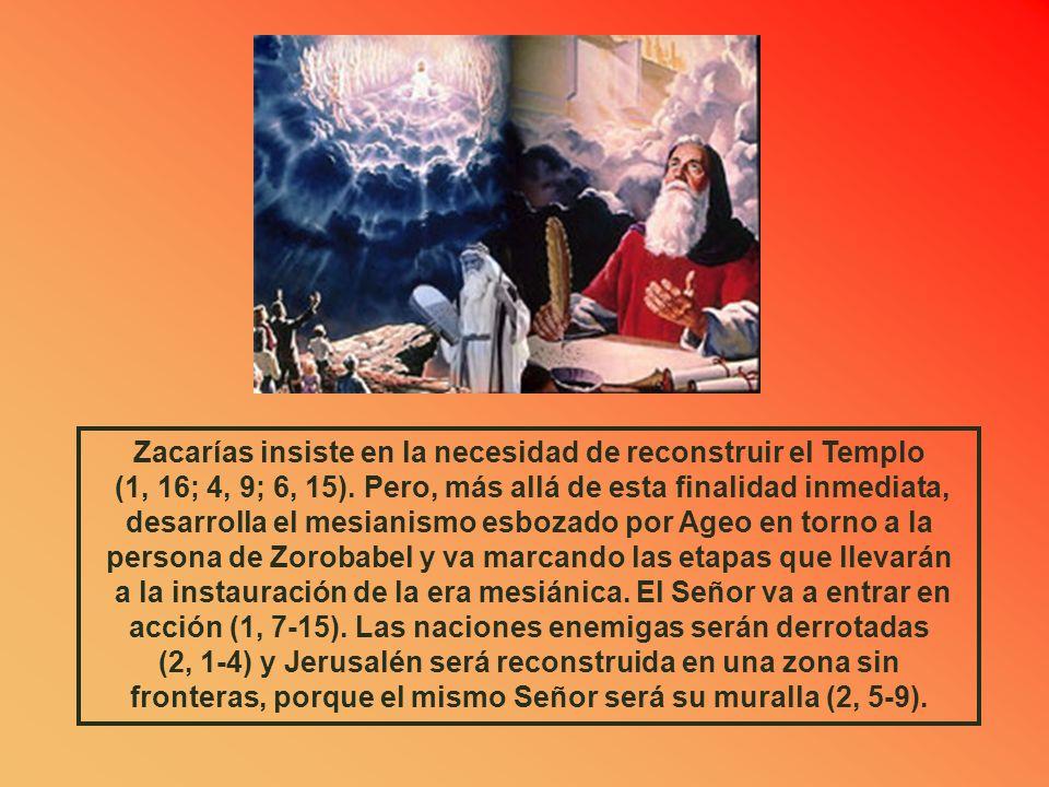 Zacarías insiste en la necesidad de reconstruir el Templo (1, 16; 4, 9; 6, 15).