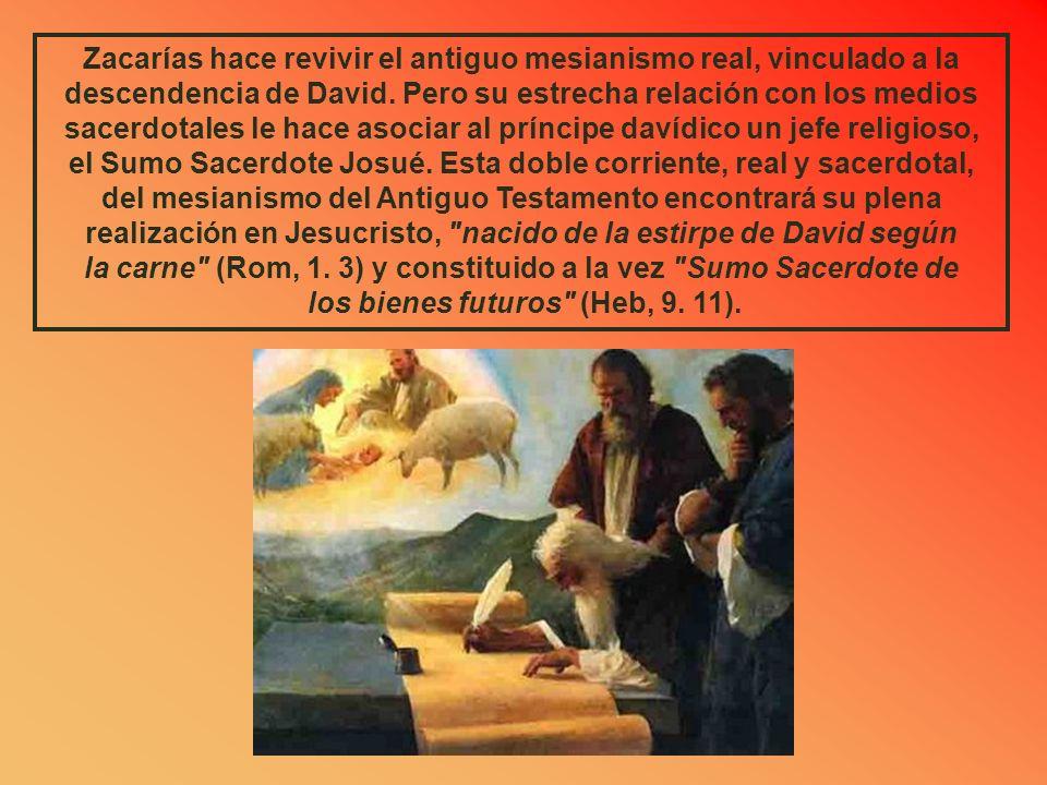 Zacarías hace revivir el antiguo mesianismo real, vinculado a la descendencia de David.