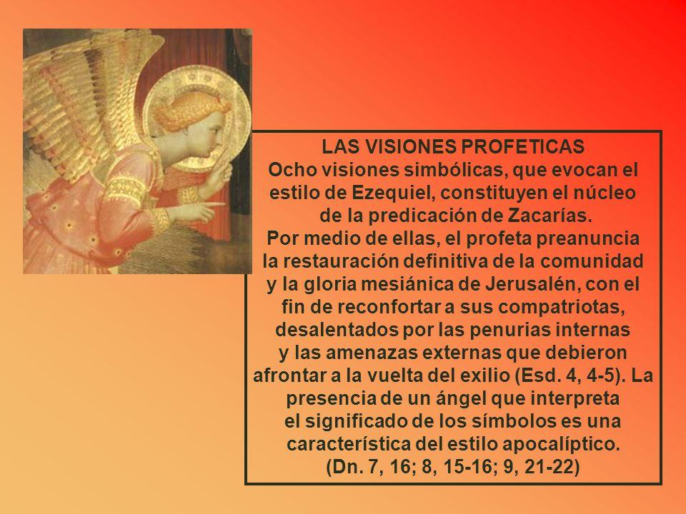 LAS VISIONES PROFETICAS Ocho visiones simbólicas, que evocan el estilo de Ezequiel, constituyen el núcleo de la predicación de Zacarías.