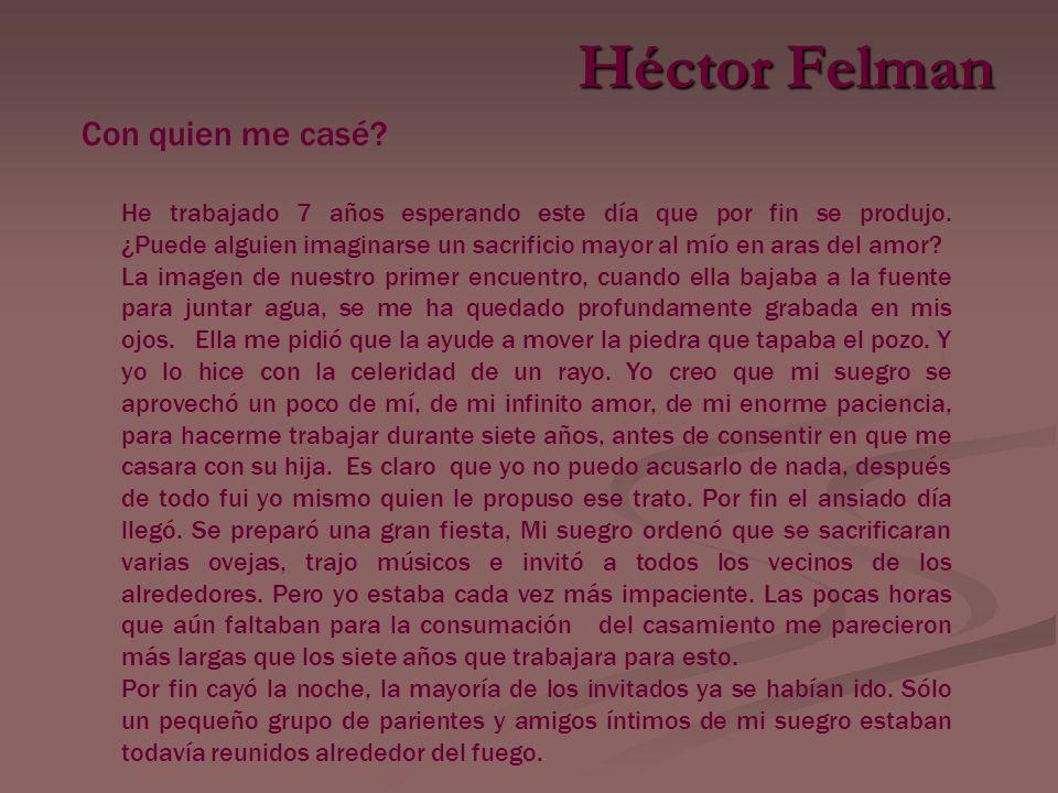 Héctor Felman Con quien me casé.He trabajado 7 años esperando este día que por fin se produjo.
