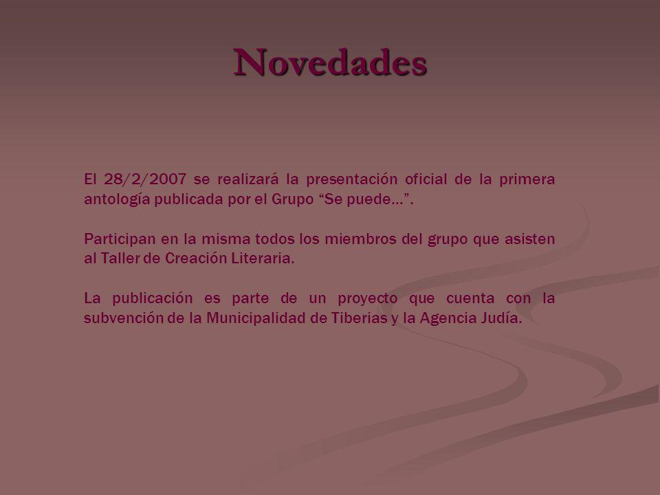 Novedades El 28/2/2007 se realizará la presentación oficial de la primera antología publicada por el Grupo Se puede….