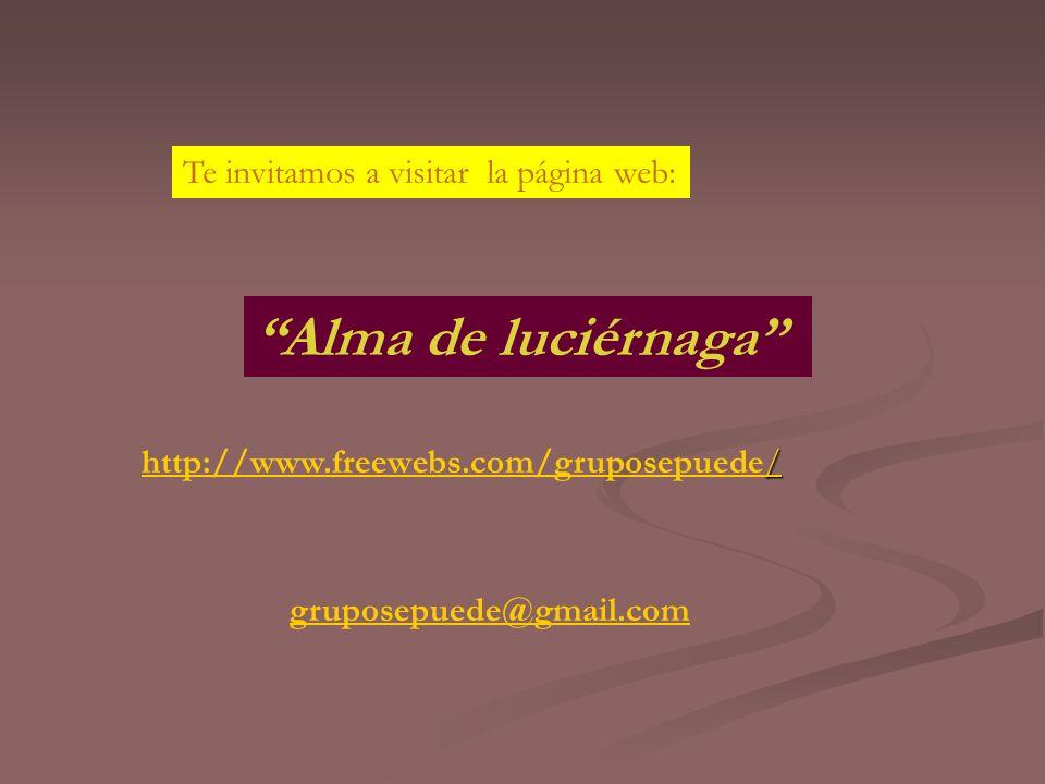 gruposepuede@gmail.com Alma de luciérnaga / http://www.freewebs.com/gruposepuede/ Te invitamos a visitar la página web: