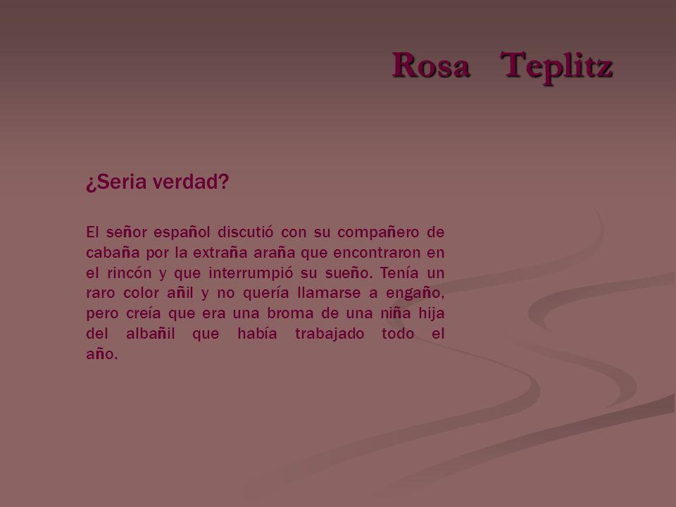 Rosa T TT Teplitz ¿Seria verdad.