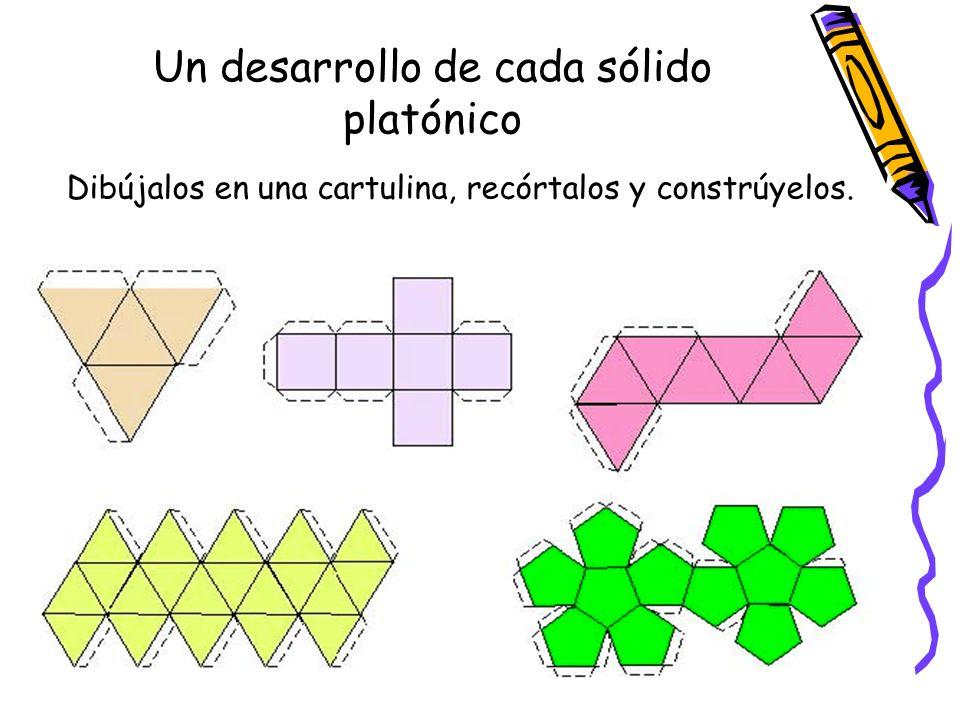 Un desarrollo de cada sólido platónico Dibújalos en una cartulina, recórtalos y constrúyelos.