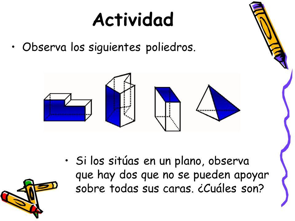 Actividad Observa los siguientes poliedros. Si los sitúas en un plano, observa que hay dos que no se pueden apoyar sobre todas sus caras. ¿Cuáles son?