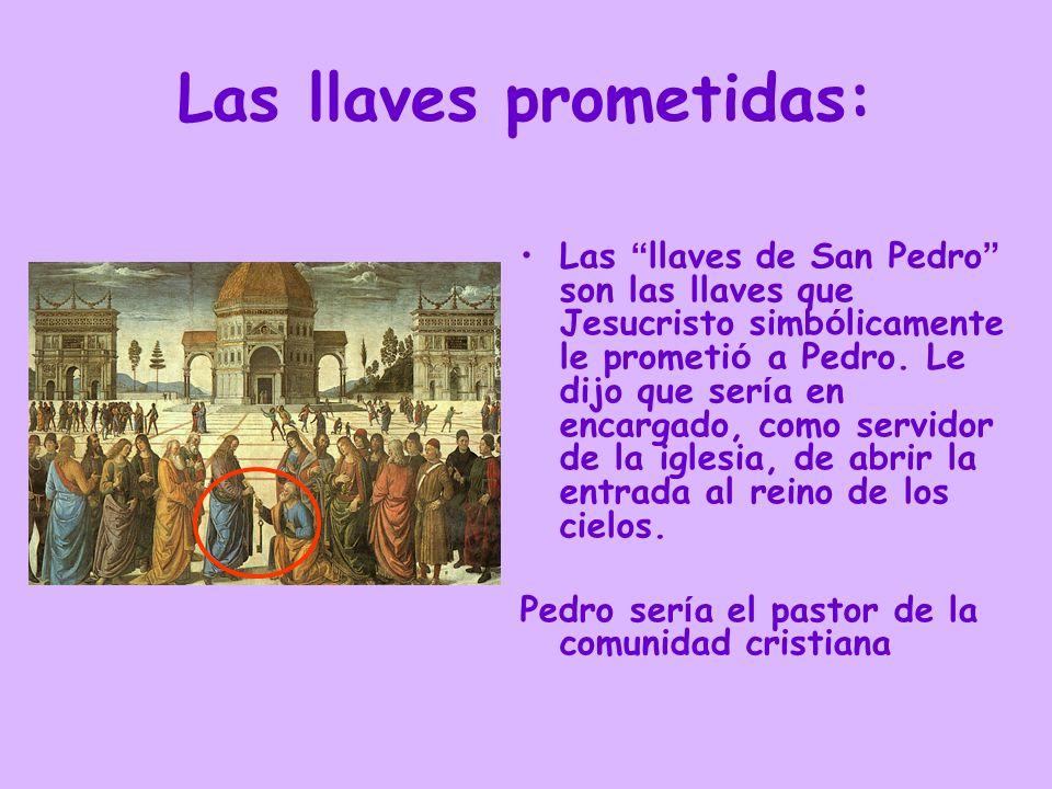 Las llaves prometidas: Las llaves de San Pedro son las llaves que Jesucristo simb ó licamente le prometi ó a Pedro. Le dijo que ser í a en encargado,