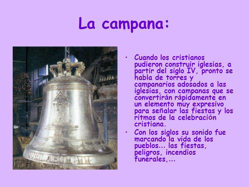 La campana: Cuando los cristianos pudieron construir iglesias, a partir del siglo IV, pronto se habla de torres y campanarios adosados a las iglesias,