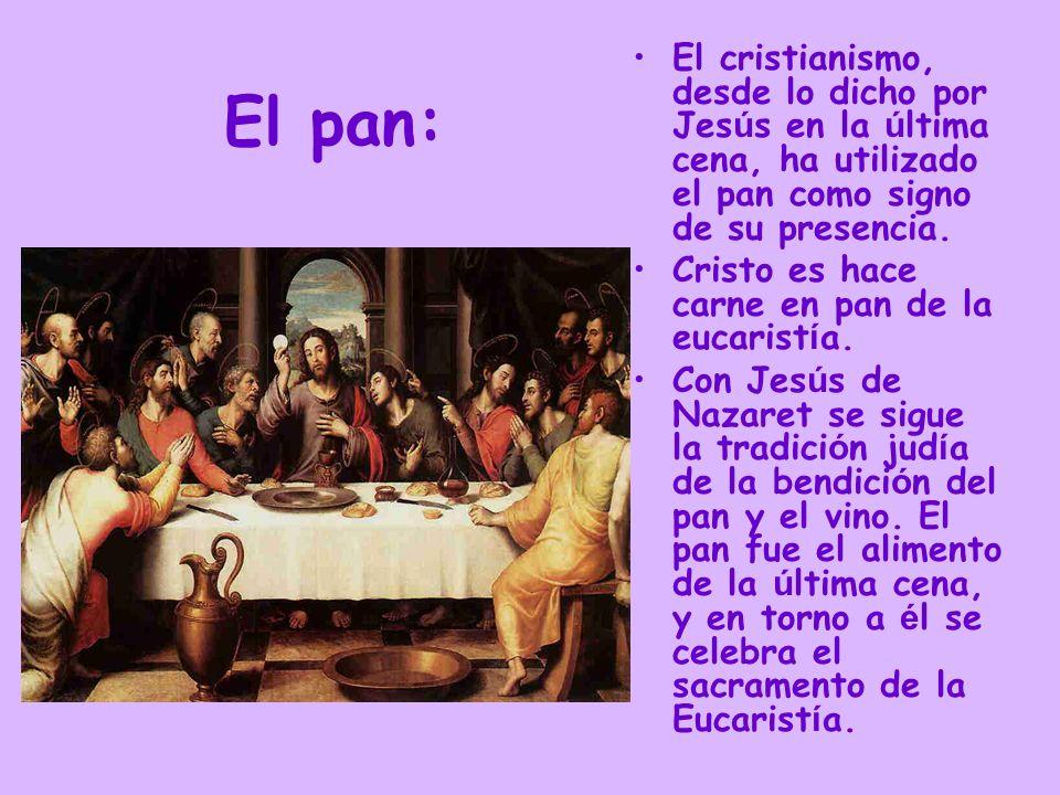 El pan: El cristianismo, desde lo dicho por Jes ú s en la ú ltima cena, ha utilizado el pan como signo de su presencia. Cristo es hace carne en pan de