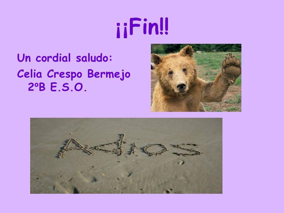 ¡¡ Fin!! Un cordial saludo: Celia Crespo Bermejo 2 º B E.S.O.