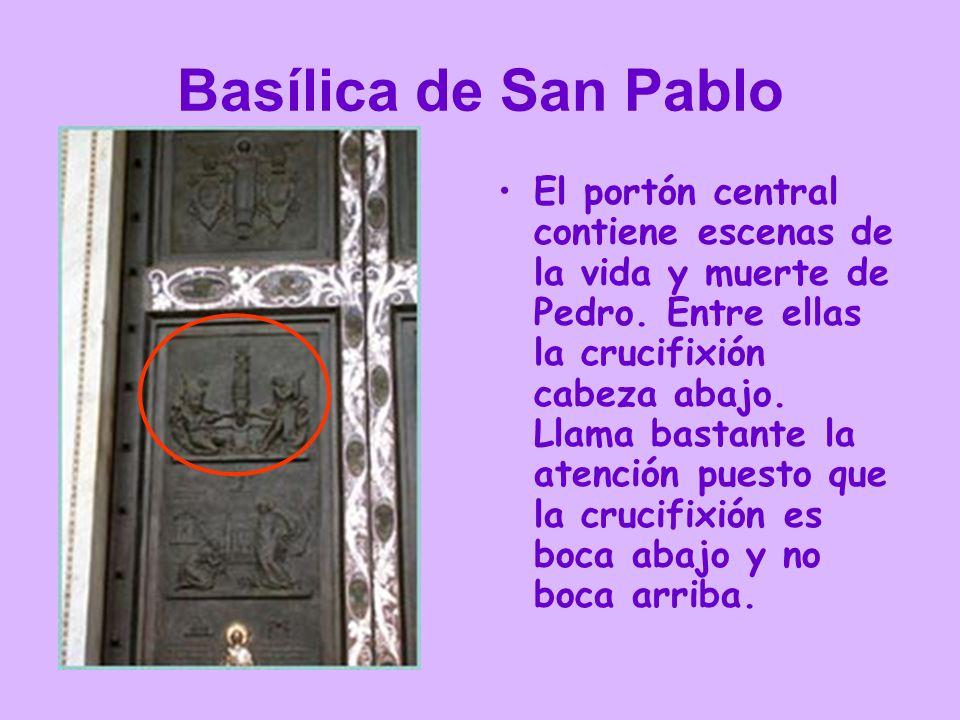 Basílica de San Pablo El portón central contiene escenas de la vida y muerte de Pedro. Entre ellas la crucifixión cabeza abajo. Llama bastante la aten