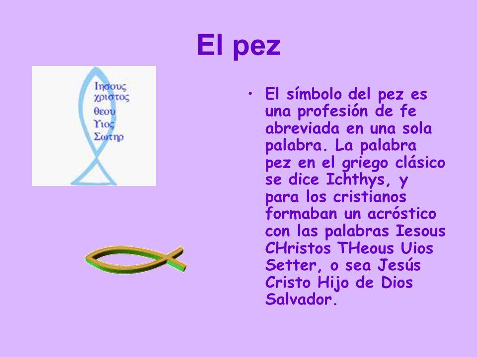El pez El símbolo del pez es una profesión de fe abreviada en una sola palabra. La palabra pez en el griego clásico se dice Ichthys, y para los cristi