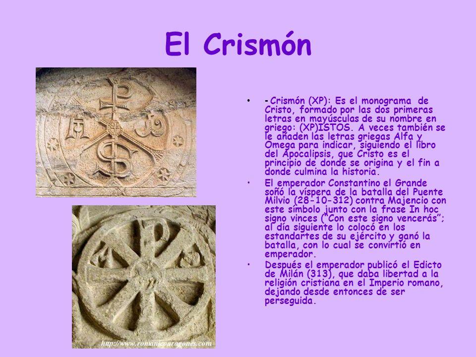 El Crismón - Crismón (XP): Es el monograma de Cristo, formado por las dos primeras letras en mayúsculas de su nombre en griego: (XP)ISTOS. A veces tam