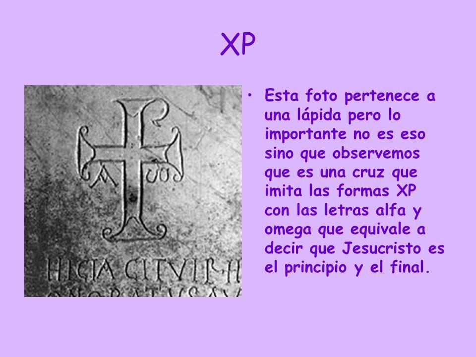 XP Esta foto pertenece a una lápida pero lo importante no es eso sino que observemos que es una cruz que imita las formas XP con las letras alfa y ome