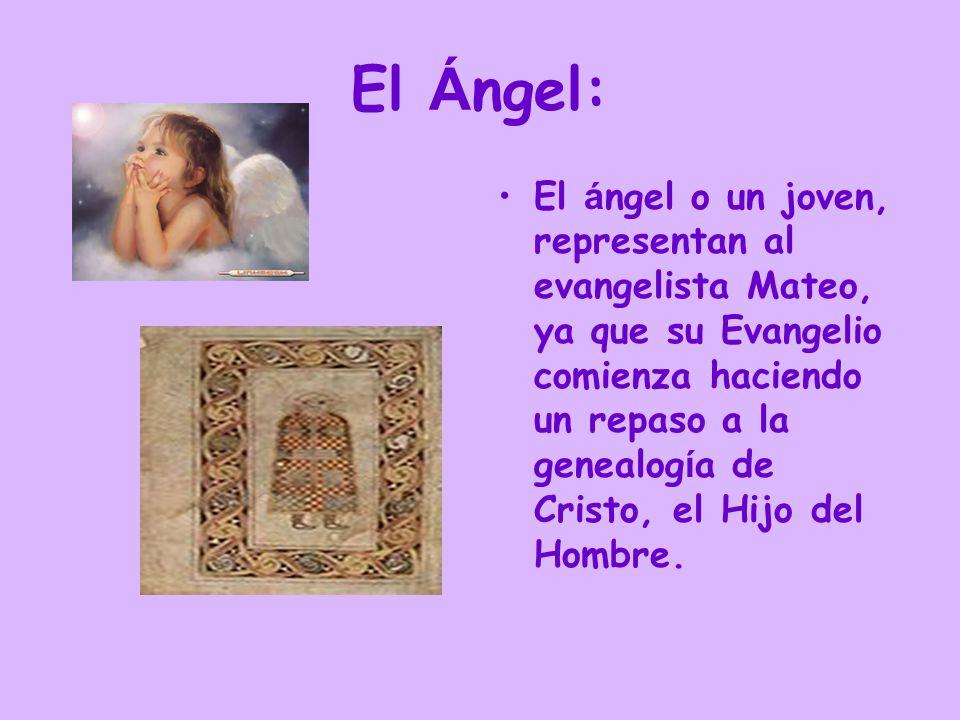 El Á ngel: El á ngel o un joven, representan al evangelista Mateo, ya que su Evangelio comienza haciendo un repaso a la genealog í a de Cristo, el Hij
