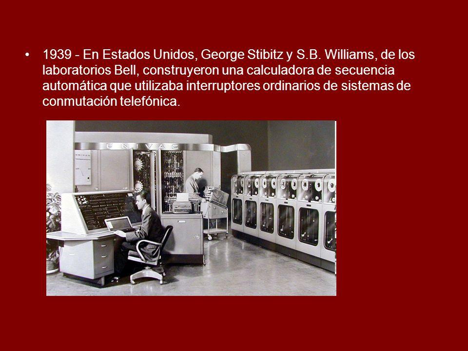 1939 - En Estados Unidos, George Stibitz y S.B. Williams, de los laboratorios Bell, construyeron una calculadora de secuencia automática que utilizaba