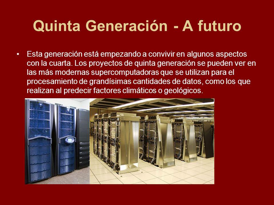 Quinta Generación - A futuro Esta generación está empezando a convivir en algunos aspectos con la cuarta. Los proyectos de quinta generación se pueden