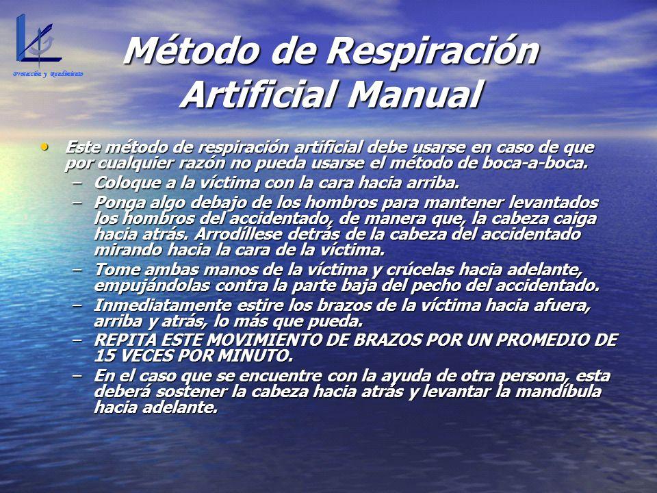 Método de Respiración Artificial Manual Este método de respiración artificial debe usarse en caso de que por cualquier razón no pueda usarse el método