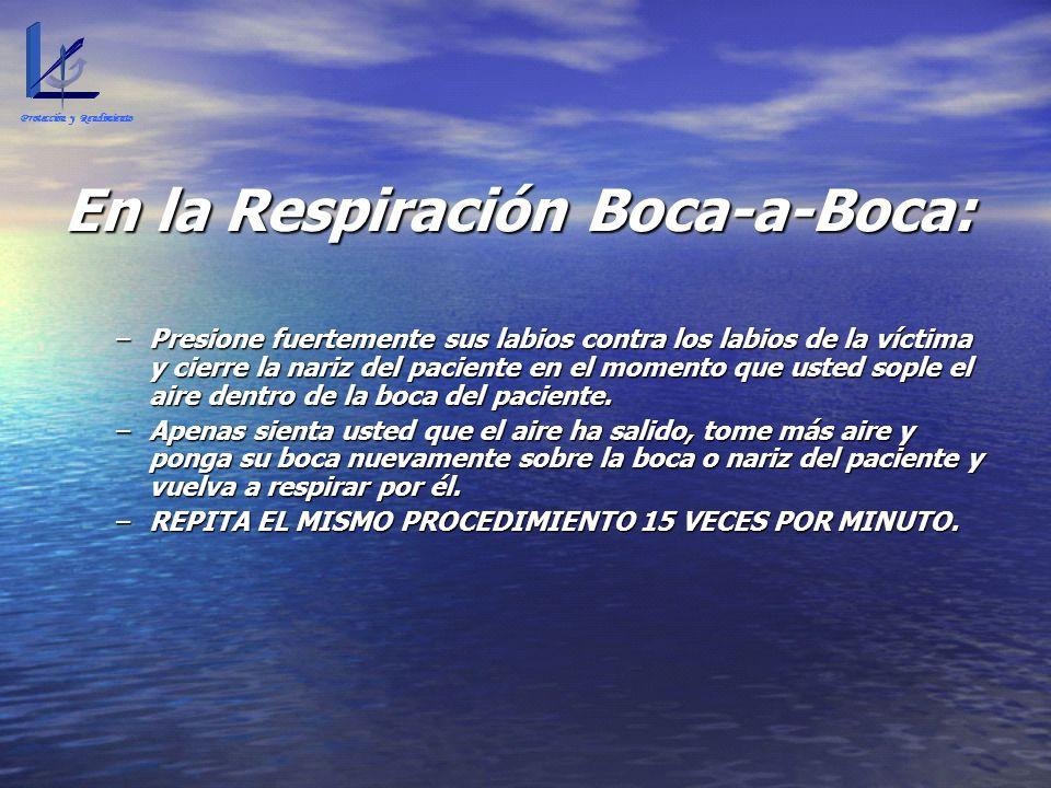 En la Respiración Boca-a-Boca: –Presione fuertemente sus labios contra los labios de la víctima y cierre la nariz del paciente en el momento que usted