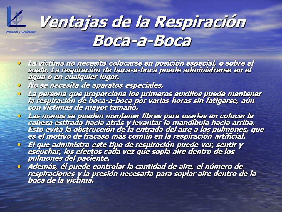 Ventajas de la Respiración Boca-a-Boca La víctima no necesita colocarse en posición especial, o sobre el suelo. La respiración de boca-a-boca puede ad