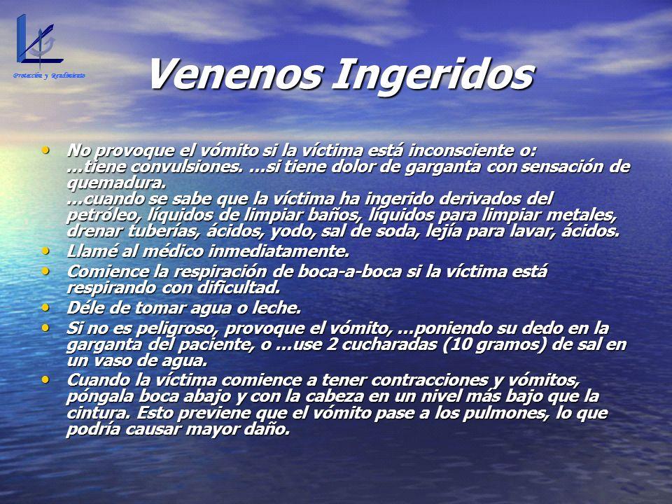 Venenos Ingeridos No provoque el vómito si la víctima está inconsciente o:...tiene convulsiones....si tiene dolor de garganta con sensación de quemadu