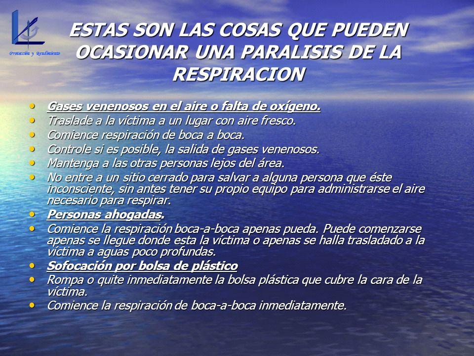 ESTAS SON LAS COSAS QUE PUEDEN OCASIONAR UNA PARALISIS DE LA RESPIRACION Gases venenosos en el aire o falta de oxígeno. Gases venenosos en el aire o f