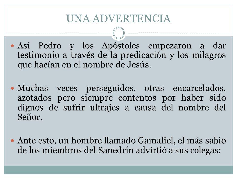 UNA ADVERTENCIA Así Pedro y los Apóstoles empezaron a dar testimonio a través de la predicación y los milagros que hacían en el nombre de Jesús. Mucha