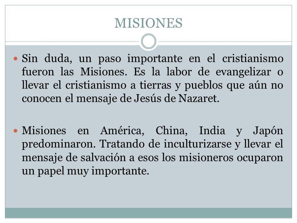 MISIONES Sin duda, un paso importante en el cristianismo fueron las Misiones. Es la labor de evangelizar o llevar el cristianismo a tierras y pueblos