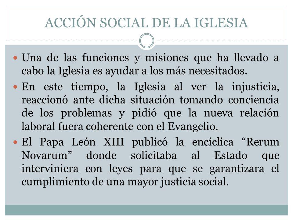 ACCIÓN SOCIAL DE LA IGLESIA Una de las funciones y misiones que ha llevado a cabo la Iglesia es ayudar a los más necesitados. En este tiempo, la Igles