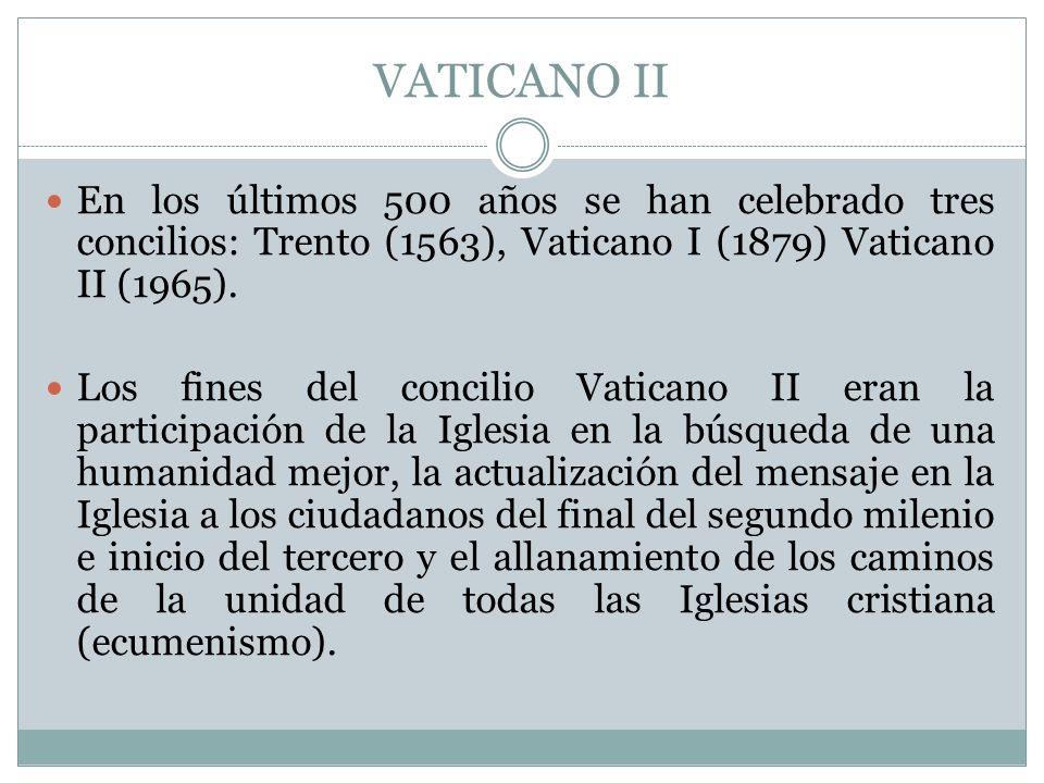 VATICANO II En los últimos 500 años se han celebrado tres concilios: Trento (1563), Vaticano I (1879) Vaticano II (1965). Los fines del concilio Vatic