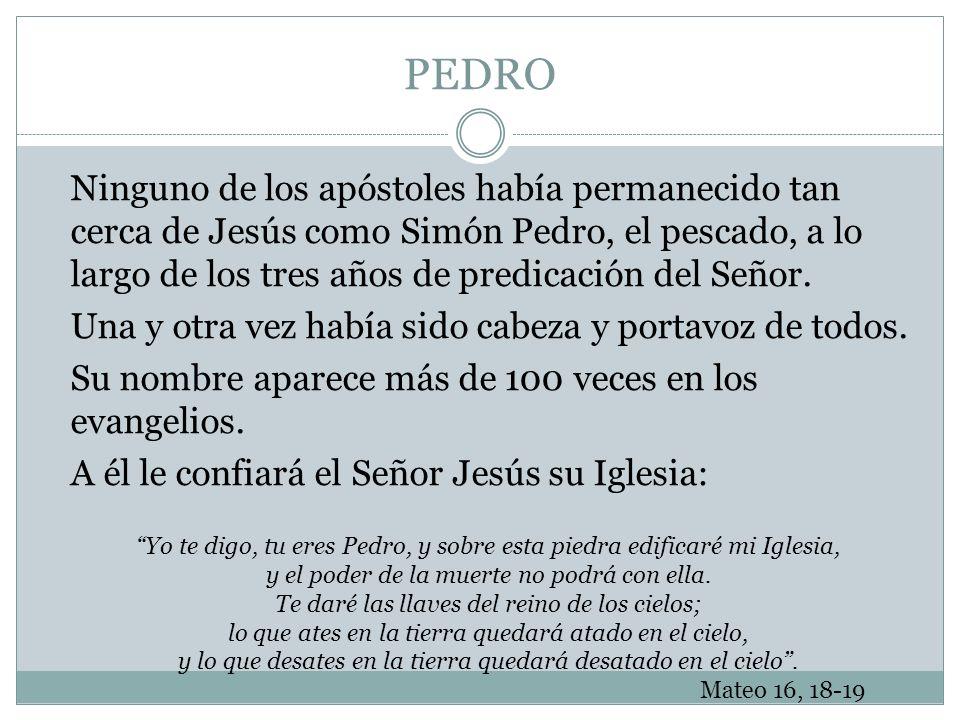 PEDRO Ninguno de los apóstoles había permanecido tan cerca de Jesús como Simón Pedro, el pescado, a lo largo de los tres años de predicación del Señor