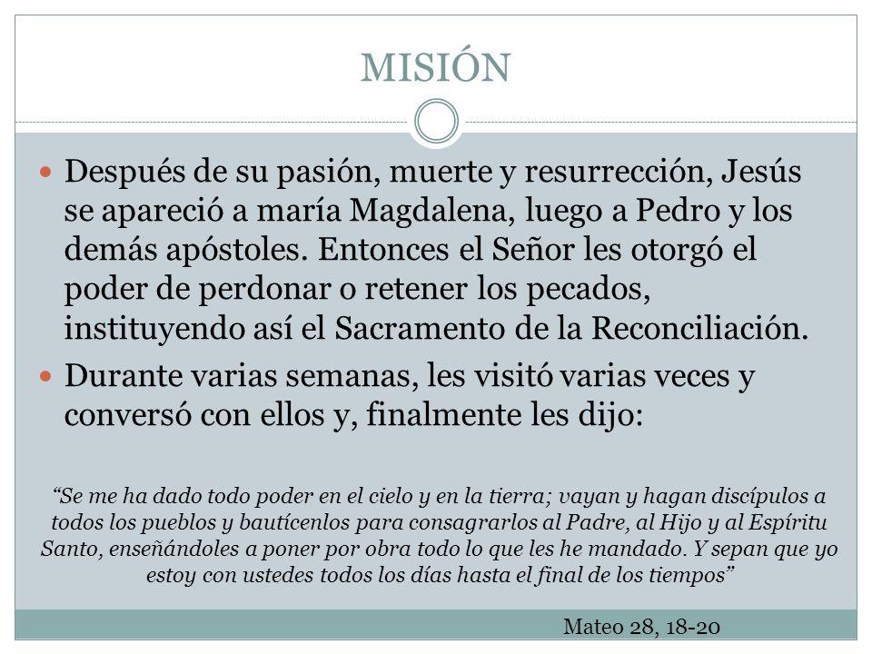 MISIÓN Después de su pasión, muerte y resurrección, Jesús se apareció a maría Magdalena, luego a Pedro y los demás apóstoles. Entonces el Señor les ot
