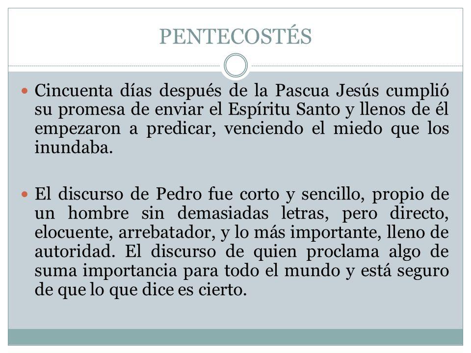PENTECOSTÉS Cincuenta días después de la Pascua Jesús cumplió su promesa de enviar el Espíritu Santo y llenos de él empezaron a predicar, venciendo el