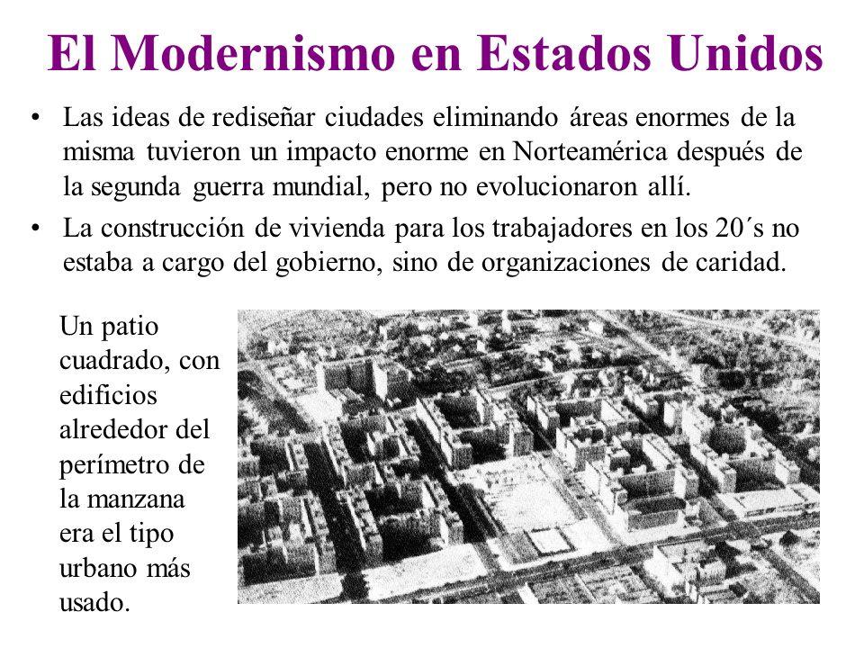 El Modernismo en Estados Unidos Las ideas de rediseñar ciudades eliminando áreas enormes de la misma tuvieron un impacto enorme en Norteamérica despué
