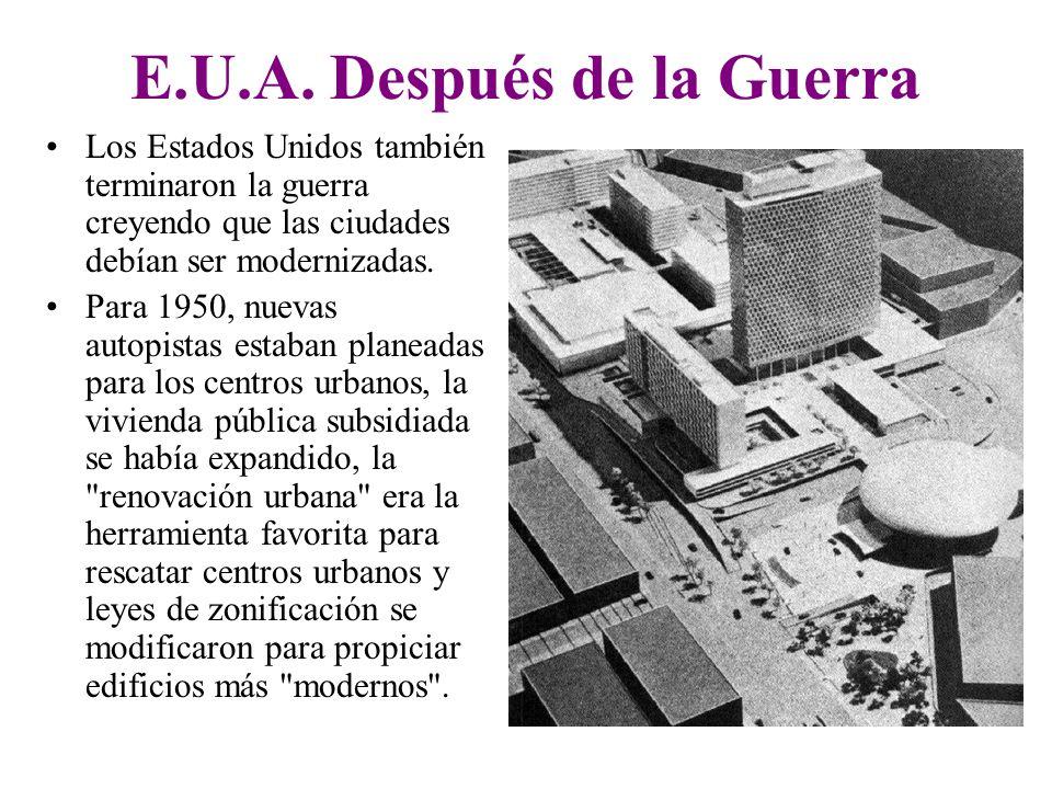 E.U.A. Después de la Guerra Los Estados Unidos también terminaron la guerra creyendo que las ciudades debían ser modernizadas. Para 1950, nuevas autop