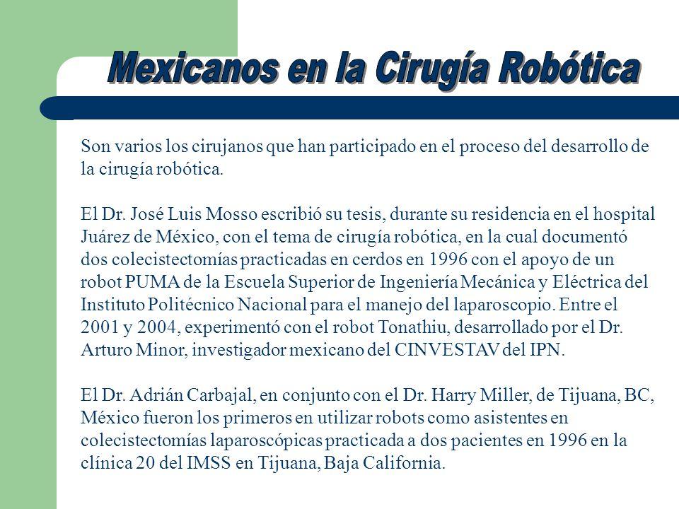 Son varios los cirujanos que han participado en el proceso del desarrollo de la cirugía robótica. El Dr. José Luis Mosso escribió su tesis, durante su