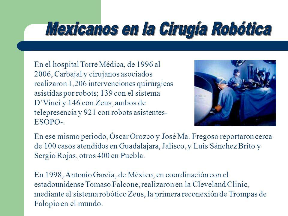 En el hospital Torre Médica, de 1996 al 2006, Carbajal y cirujanos asociados realizaron 1,206 intervenciones quirúrgicas asistidas por robots; 139 con
