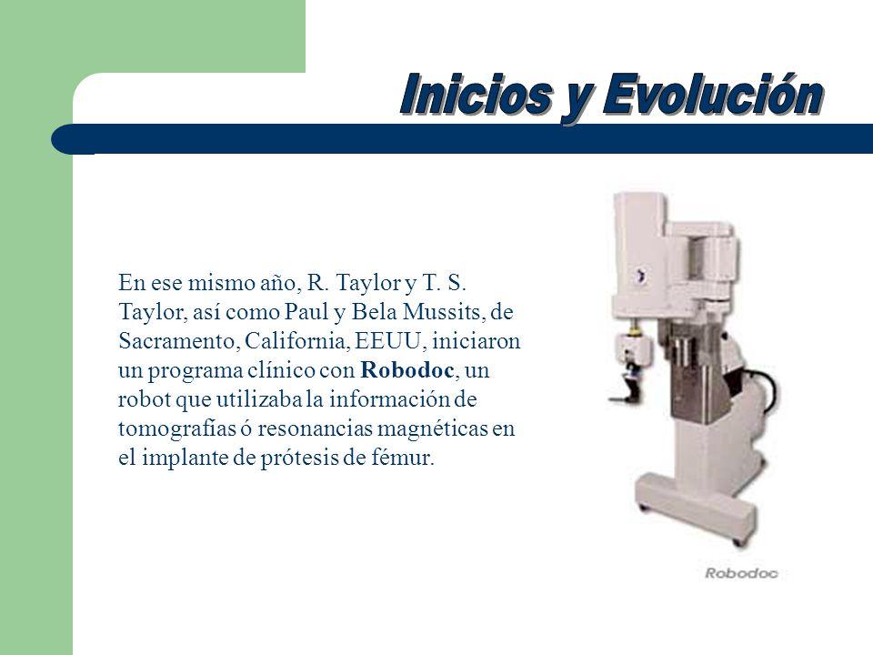 En ese mismo año, R. Taylor y T. S. Taylor, así como Paul y Bela Mussits, de Sacramento, California, EEUU, iniciaron un programa clínico con Robodoc,
