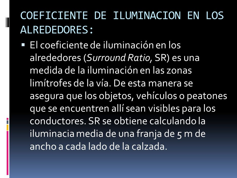 COEFICIENTE DE ILUMINACION EN LOS ALREDEDORES: El coeficiente de iluminación en los alrededores (Surround Ratio, SR) es una medida de la iluminación e