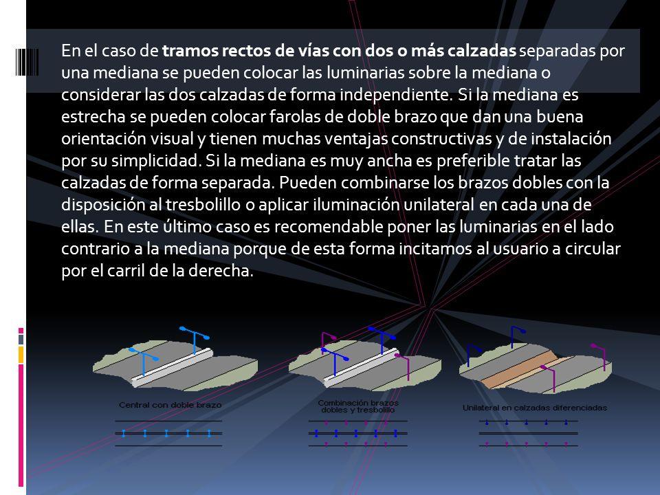 En el caso de tramos rectos de vías con dos o más calzadas separadas por una mediana se pueden colocar las luminarias sobre la mediana o considerar la