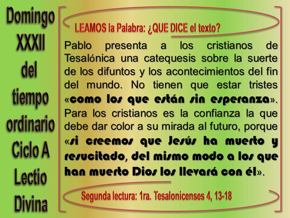 Pablo presenta a los cristianos de Tesal ó nica una catequesis sobre la suerte de los difuntos y los acontecimientos del fin del mundo. No tienen que
