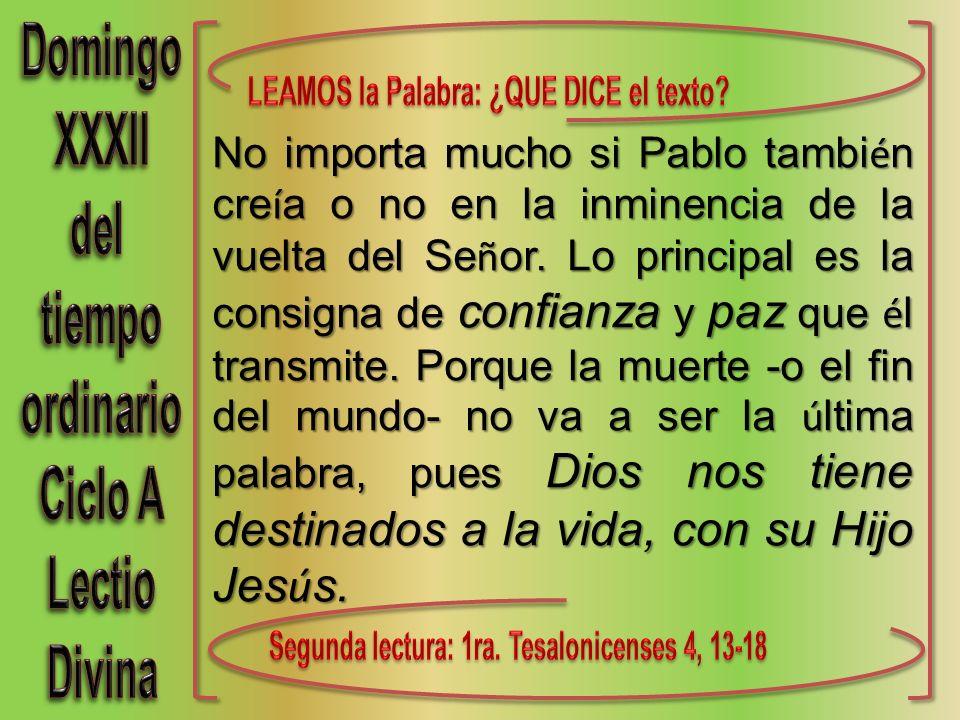 No importa mucho si Pablo tambi é n cre í a o no en la inminencia de la vuelta del Se ñ or.