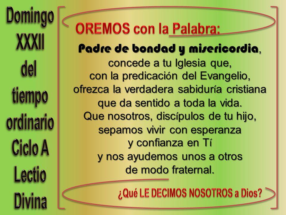 Padre de bondad y misericordia, concede a tu Iglesia que, con la predicaci ó n del Evangelio, ofrezca la verdadera sabidur í a cristiana que da sentid