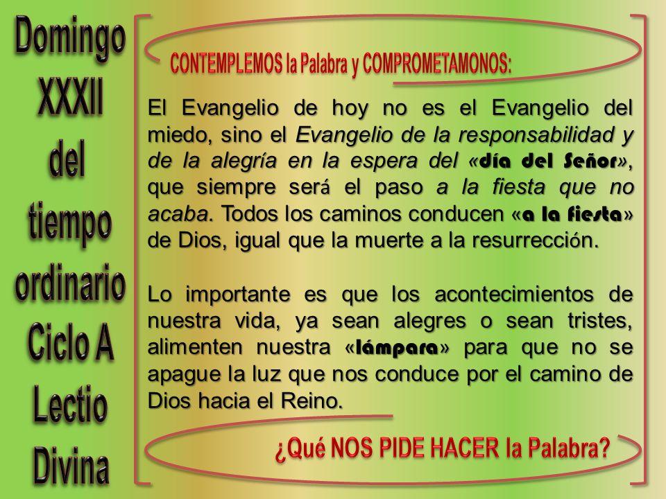 El Evangelio de hoy no es el Evangelio del miedo, sino el Evangelio de la responsabilidad y de la alegr í a en la espera del « día del Señor », que si