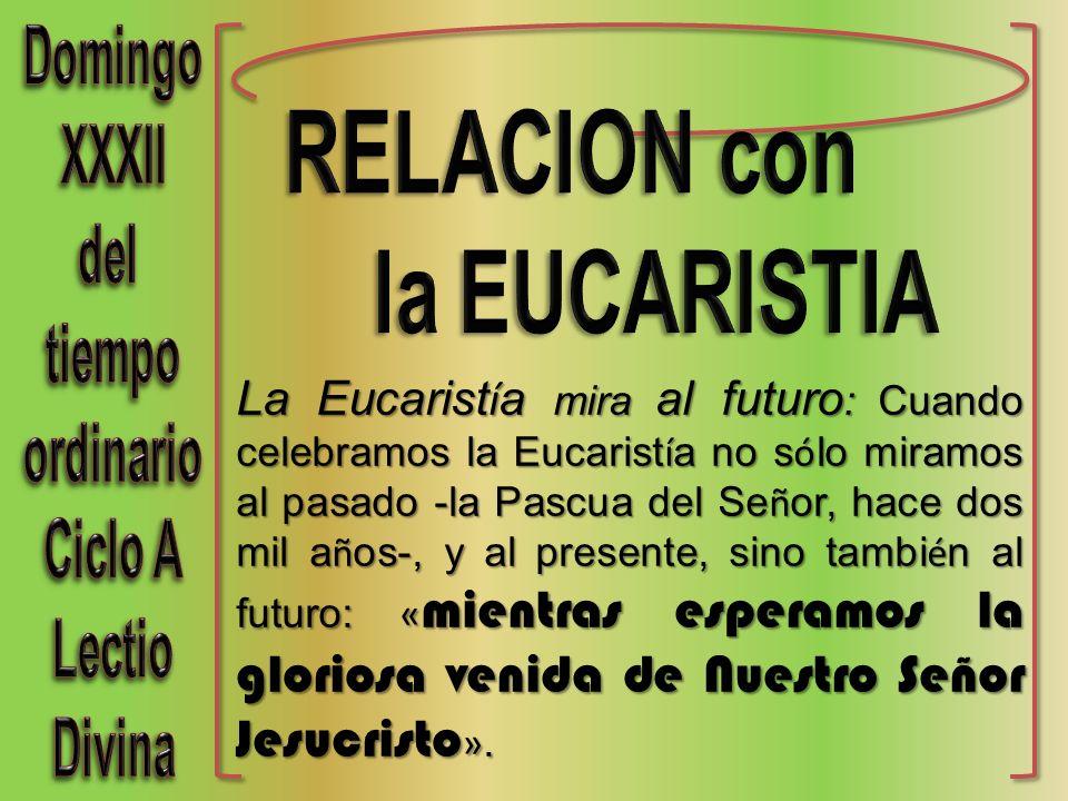 La Eucarist í a mira al futuro : Cuando celebramos la Eucarist í a no s ó lo miramos al pasado -la Pascua del Se ñ or, hace dos mil a ñ os-, y al presente, sino tambi é n al futuro: « mientras esperamos la gloriosa venida de Nuestro Señor Jesucristo ».